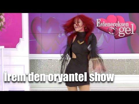 Evleneceksen Gel - İrem'den Oryantel Show