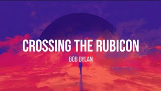 Bob Dylan - Crossing The Rubicon (Lyrics)