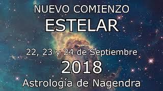 NUEVO COMIENZO ESTELAR 22, 23 Y 24 DE SEPT 2018 - ASTROLOGÍA DE NAGENDRA