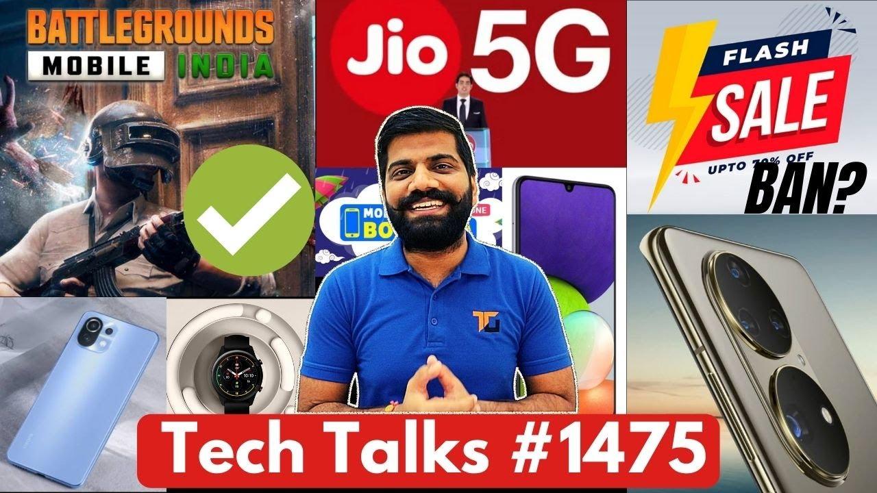 Tech Talks #1475 - BGMI Great News, Flash Sale Ban, MI 11 Lite, Jio Intel 5G Plans, P50 Camera, X1