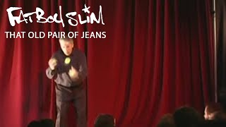 That Old Pair Of Jeans by Fatboy Slim (High res / Official video)