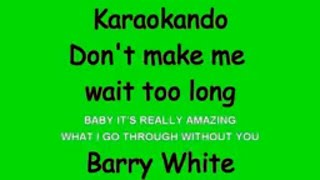 Karaoke Internazionale - Don't make me wait too long - Barry White ( Lyrics )