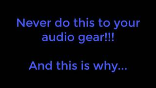 Never do this to your Audio or Stereo Gear !!!