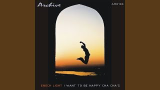 I Want To Be Happy Cha Cha
