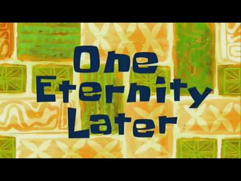 A Few Moments Later Spongebob, two hours later, one eternity later