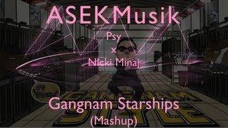 Gangnam Starships (Psy x Nicki Minaj @ASEKMusik Mashup) [Free Download]