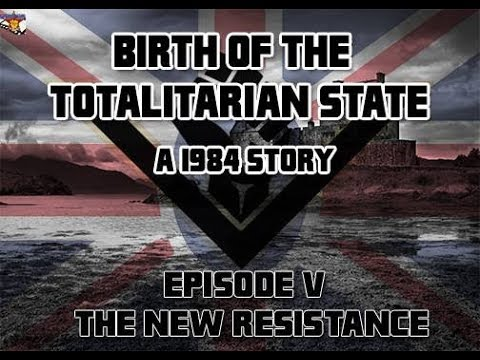Birth of the Totalitarian State: A 1984 Story- Episode V: The New Resistance