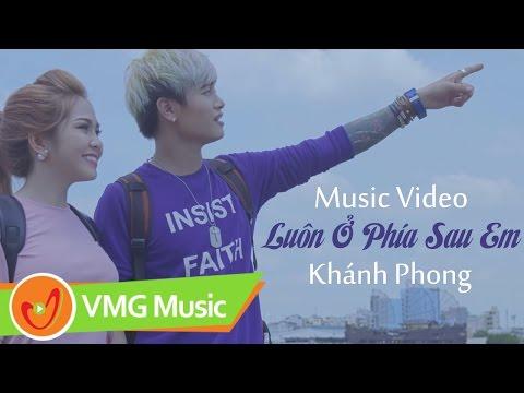 Luôn Ở Phía Sau Em | KHÁNH PHONG NY SAKI | Official MV 4K
