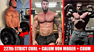 Leonidas 227lb Strict Curl + Calum Von Moger 5 Weeks Out + Cbum VS Breon + MORE