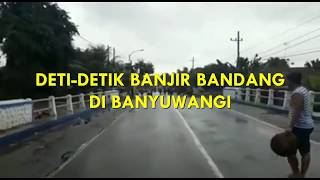 Download Video 51 # DETIK-DETIK BANJIR BANDANG DI BANYUWANGI // 2018 MP3 3GP MP4