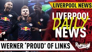 Werner 'Proud' of Liverpool Links & More Havertz Rumours | Liverpool Daily News LIVE