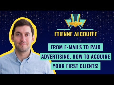 From e-mails to paid advertising, how to acquire your first clients! - by Etienne Alcouffe
