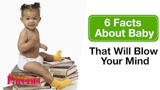 6 Facts About Baby That Will Blow Your Mind | Parents