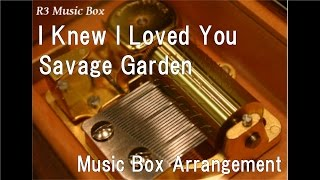 I Knew I Loved You/Savage Garden [Music Box]
