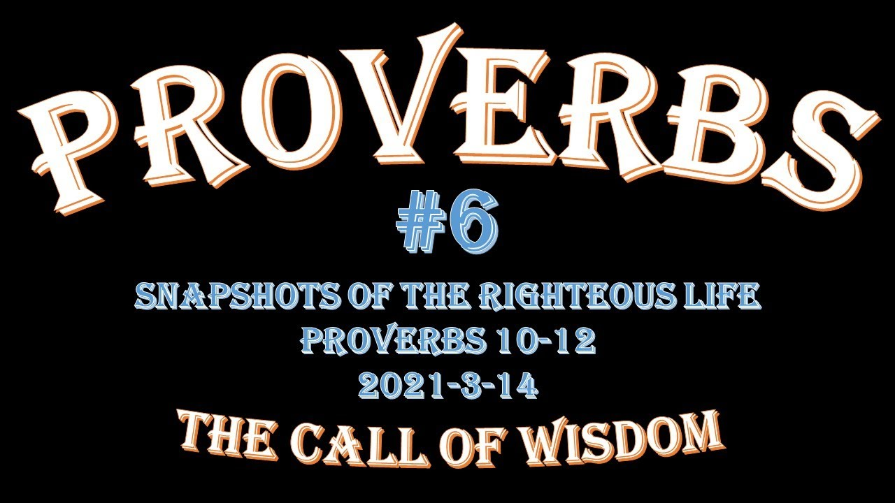 Proverbs #6 - Snapshots of the righteous life