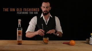 How to Make The Gin Old Fashioned - Featuring Tru Gin