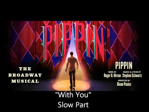 With You - Pippin (Slow Beginning Part)