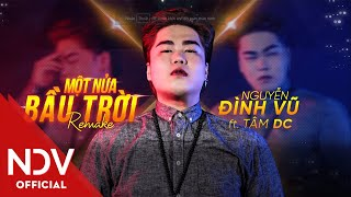 Một Nửa Bầu Trời (Remake) | Nguyễn Đình Vũ | DC Tâm | Lyric Video