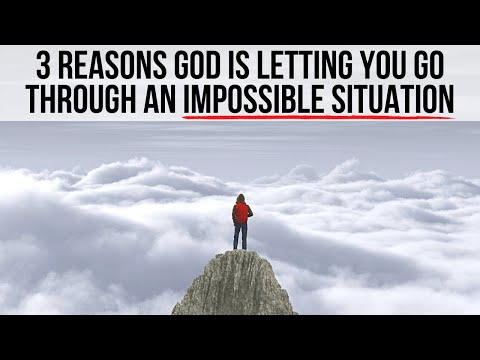 God Is Putting You Through an Impossible Situation Because . . .