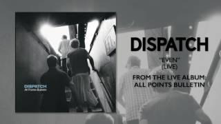 """Dispatch - """"Even (Live)"""" (Official Audio)"""