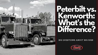 Peterbilt vs. Kenworth: What's the Difference? - Big Questions About Big Rigs