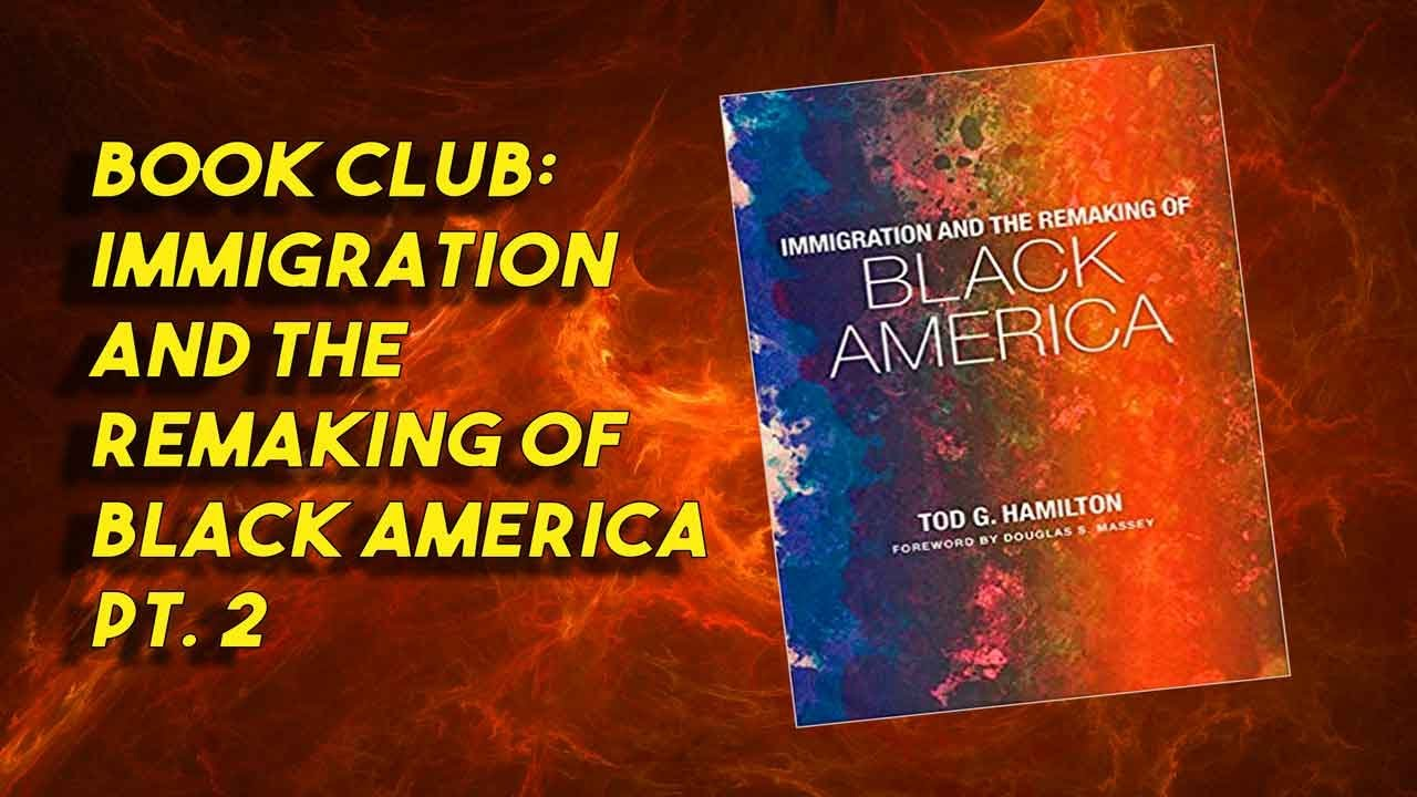 """BOOK CLUB: """"Immigration and the Remaking of Black America"""" Pt 2"""