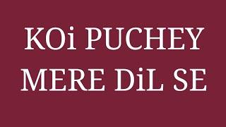 Full song Koi puche mere dil se + full song