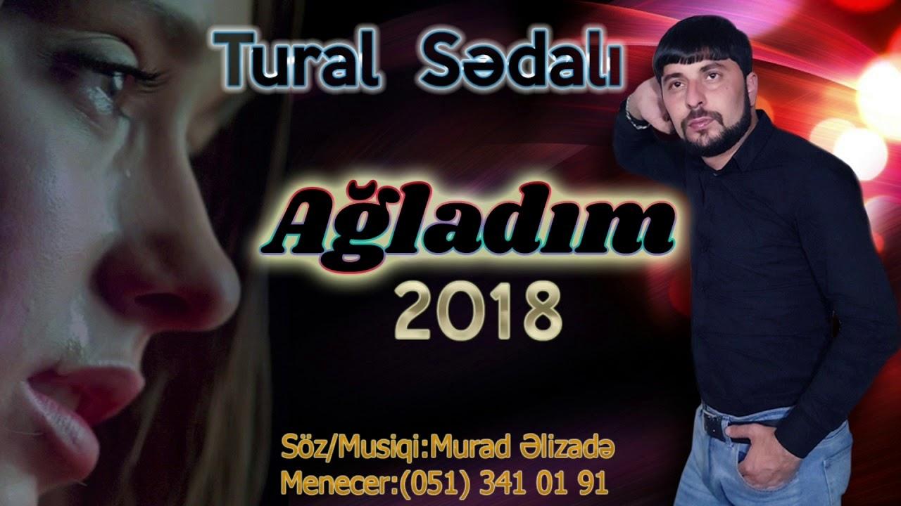 Tural Sedali - Agladim 2019 (Yeni Versiyada)