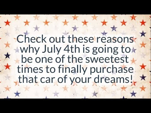 Reasons to Buy a Car Over the Fourth of July Holiday