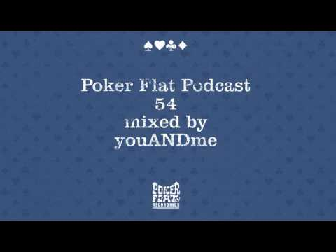 Poker Flat Podcast 54 mixed by youANDme