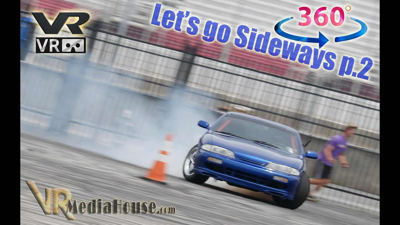 Lets Go Sideways Part 2:  I Came, I Drifted, I'm out.. a 360 Video