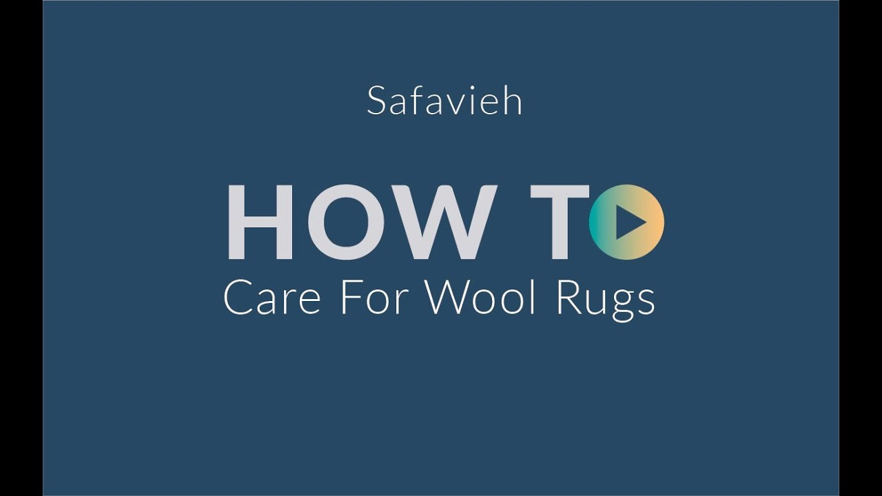 How To Care For A Wool Rug Safavieh