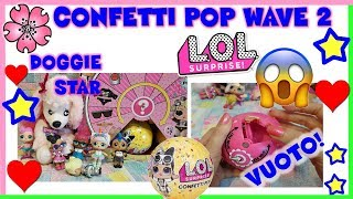 LOL SURPRISE CONFETTI POP WAVE 2 con sportellino VUOTO + DOGGIE STAR by Nice - By Lara e Babou