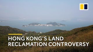 Why Hong Kong leader Carrie Lam's Lantau land reclamation plan is so controversial