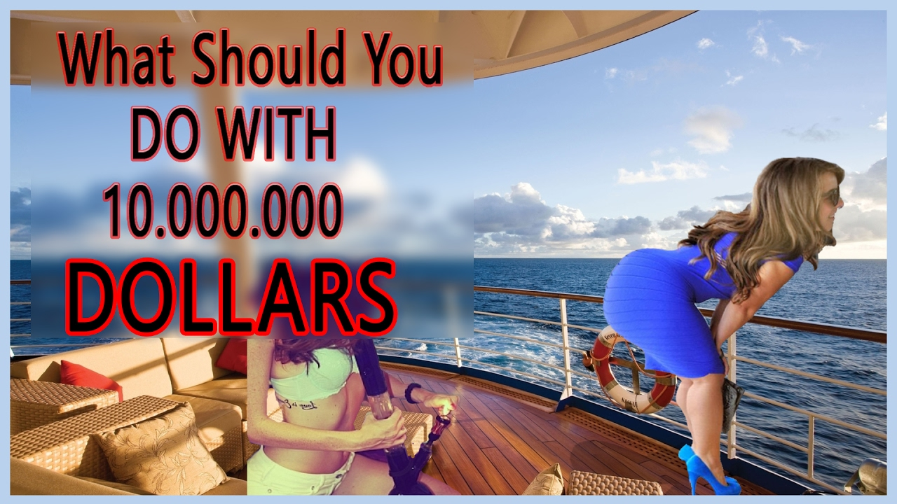 what would you do with 10 million dollars
