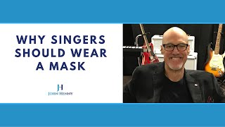 Why Singers Should Wear A Mask