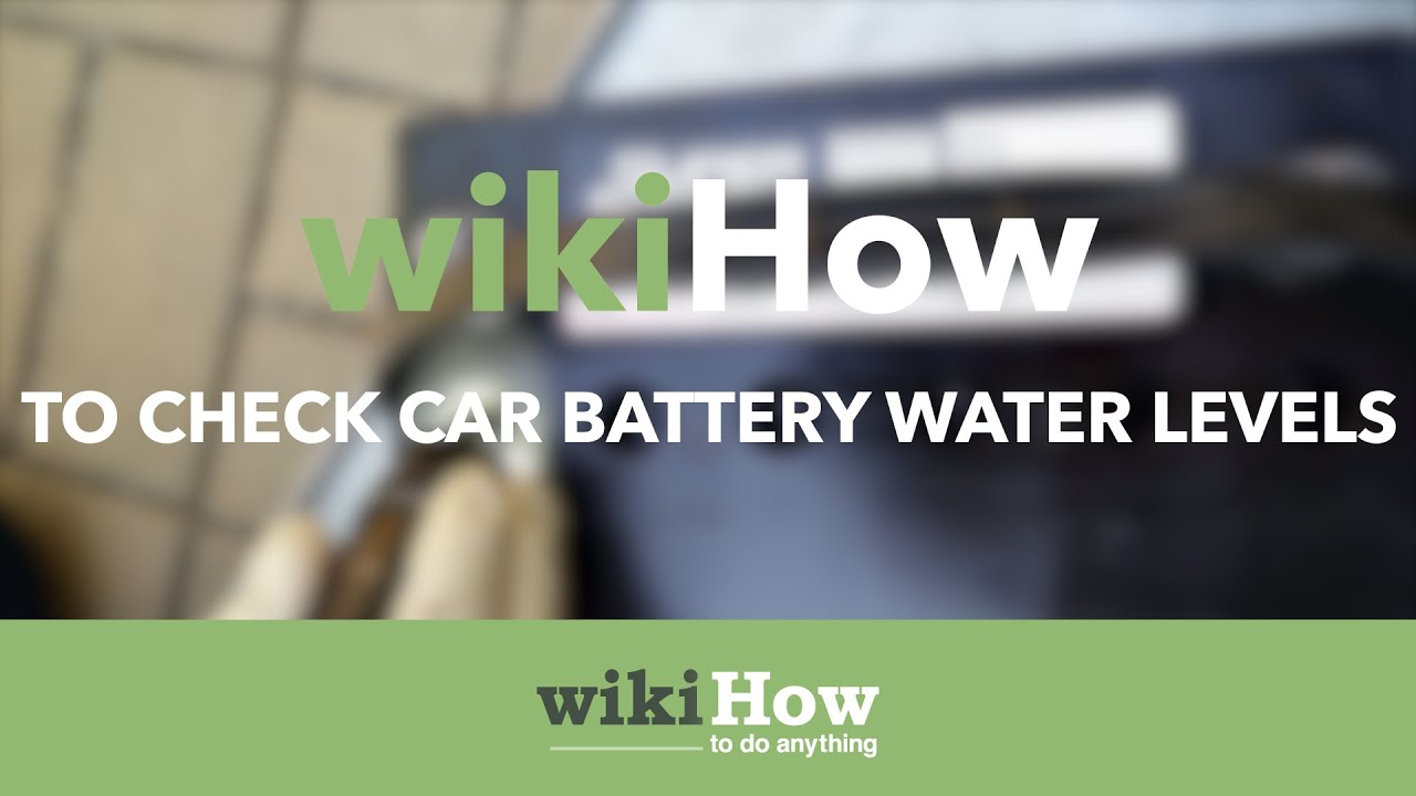 How To Check Car Battery Water Levels Youtube