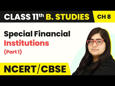 Special Financial Institutions (Part 1) - Sources of Business Finance   Class 11 Business Studies