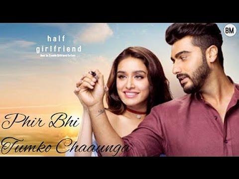Half Girlfriend  |  Phir Bhi Tumko Chaahunga |   Arjun K,Shraddha K   Arijit Singh