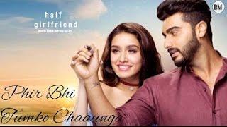 Download lagu Half Girlfriend Phir Bhi Tumko Chaahunga Arjun K Shraddha K Arijit Singh MP3