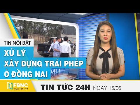 Tin tức 24h mới nhất hôm nay 15/6/2020| Bộ xây dựng chỉ đạo xử lý xây dựng trái phép ở Đồng Nai|FBNC