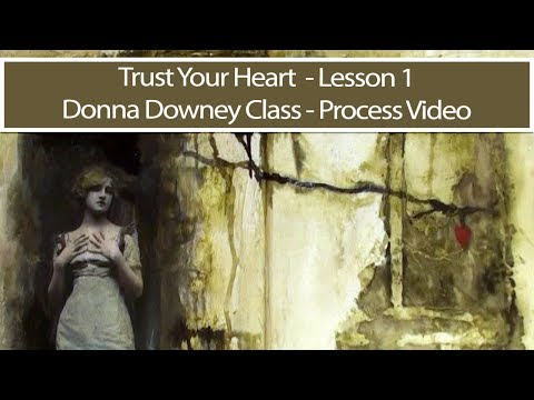 Trust Your Heart  -  Lesson 1 -  Donna Downey Class  - Process Video