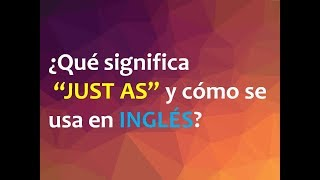 Скачать Populares Usos De Just As En Inglés