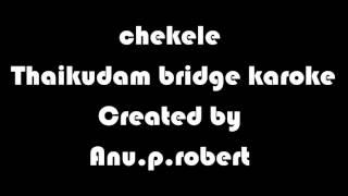 chekele thaikudam bridge karoke