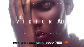 VICTOR AD - WETIN YOU GAIN (OFFICIAL AUDIO)
