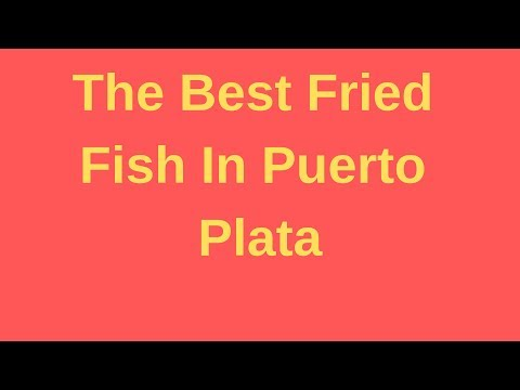 The Best Fried Fish In Puerto Plata