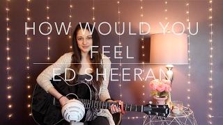 """How Would You Feel (Paean)""  - Ed Sheeran"