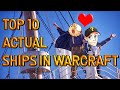 Top Ten Actual Ships in Warcraft, REAL SHIPS THIS TIME! Ft. WoWCrendor [Lore]