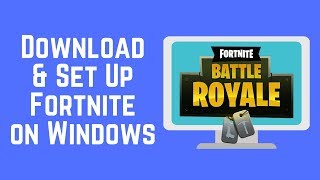 How to Download and Setup FORTNITE Free Windows 10/8/7