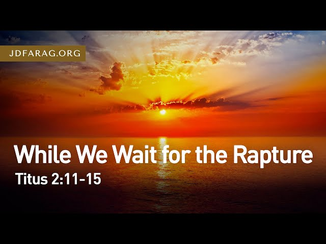 While We Wait for the Rapture, Titus 2:11-15 – March 21st, 2021